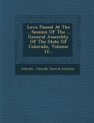 Laws Passed at the ... Session of the ... General Assembly of the State of Colorado, Volume 12...