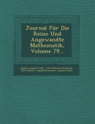 Journal Fur Die Reine Und Angewandte Mathematik, Volume 79... [GER]