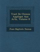 Trait de Chimie Appliqu E Aux Arts, Volume 8 [FRE]