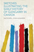 Sketches Illustrating the Early History of Glengarry in Canada
