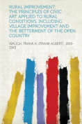 Rural Improvement; the Principles of Civic Art Applied to Rural Conditions, Including Village Improvement and the Betterment of the Open Country