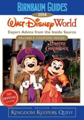 Birnbaum Guides 2014: Walt Disney World: The Official Guide: Expert Advice from the Inside Source; Inside Exclusive Kingdom Keepers Quest