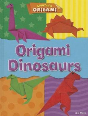 Origami Dinosaurs (Amazing Origami)