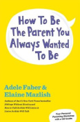 How to Be the Parent You Always Wanted to Be [With CD (Audio)]