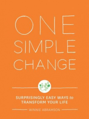 One Simple Change: Surprisingly Easy Ways to Transform Your Life
