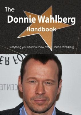 The Donnie Wahlberg Handbook - Everything You Need to Know about Donnie Wahlberg