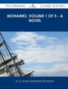 Mohawks, Volume 1 of 3 - A Novel - The Original Classic Edition