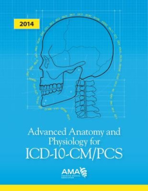 Advanced Anatomy and Physiology for ICD-10-CM/PCS: 2014