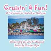 Cruisin' 4 Fun! A Kid's Guide To Santa Cruz, California
