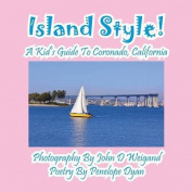 Island Style! A Kid's Guide To Coronado, California