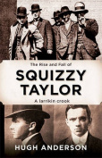 The Rise and Fall of Squizzy Taylor