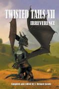 Twisted Tails VII: Irreverence