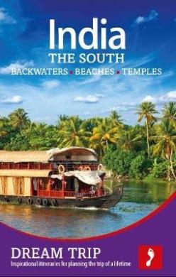 India - The South: Backwaters, Beaches, Temples Dream Trip (Footprint Dream Trip)