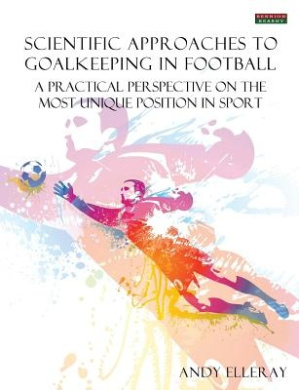 Scientific Approaches to Goalkeeping in Football: A Practical Perspective on the Most Unique Position in Sport