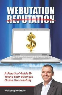 Webutation Reputation: A Practical Guide to Taking Your Business Online Successfully
