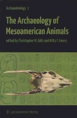 The Archaeology of Mesoamerican Animals (Archaeobiology)