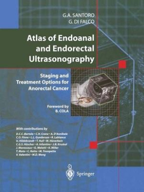 Atlas of Endoanal and Endorectal Ultrasonography: Staging and Treatment Options for Anorectal Cancer