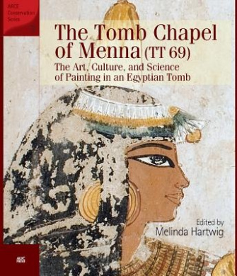 The Tomb Chapel of Menna (TT 69): The Art, Culture, and Science of Painting in an Egyptian Tomb