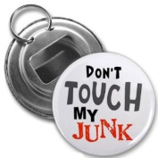 DON'T TOUCH MY JUNK TSA Pat Down Airport 5.7cm Button Style Bottle Opener with Key Ring