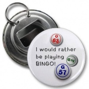 I'D RATHER BE PLAYING BINGO 5.7cm Button Style Bottle Opener