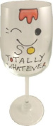 So Totally Whatever Wine Glass
