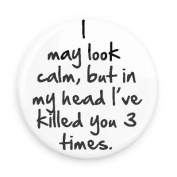 Funny Magnets; I May Look Calm but in My Head I've Killed You 3 Times 7.6cm Magnet