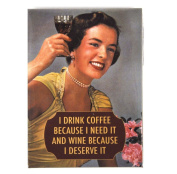 Fridge Magnet - I Drink Coffee Because I Need It and Wine Because I Deserve It.