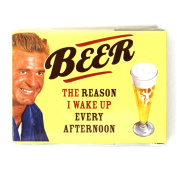 Fridge Magnet - Beer! The Reason I Wake Up Every Afternoon