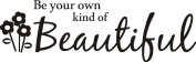 Be your own kind of beautiful wall art wall sayings #3