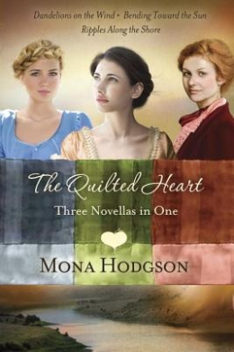 The Quilted Heart Omnibus: Three Novellas in One: Dandelions on the Wind, Bending Toward the Sun, and Ripples Along the Shore (Quilted Heart)