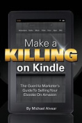 Make a Killing on Kindle Without Blogging, Facebook or Twitter. the Guerilla Marketer's Guide to Selling eBooks on Amazon