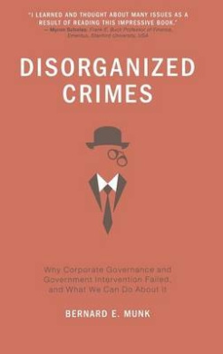 Disorganized Crimes: Why Corporate Governance and Government Intervention Failed, and What We Can Do about It