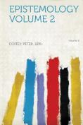 Epistemology Volume 2 Volume 2 [GRE]