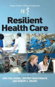 Resilient Health Care. Edited by Erik Hollnagel, Jeffrey Braithwaite, Robert L. Wears