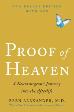 Proof of Heaven: A Neurosurgeon's Journey Into the Afterlife [With DVD]