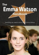 The Emma Watson Handbook - Everything You Need to Know About Emma Watson