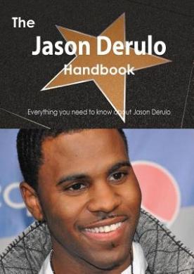 The Jason Derulo Handbook - Everything You Need to Know about Jason Derulo