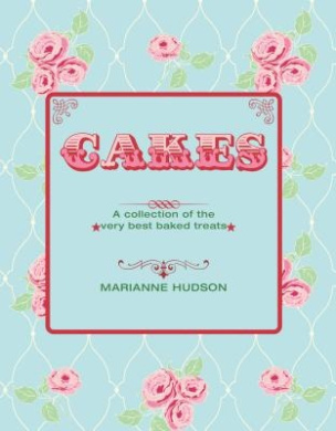 Cakes: A Collection of the Very Best Baked Treats