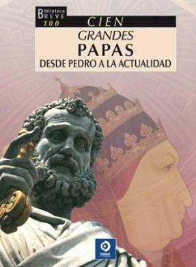 Cien Grandes Papas Desde Pedro a la Actualidad (Biblioteca Breve 100)