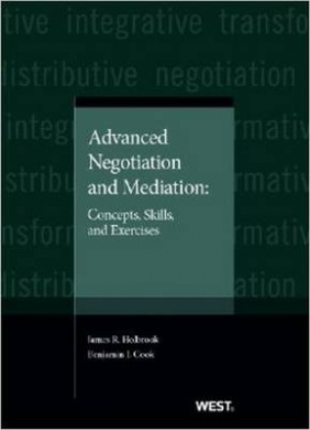 Advanced Negotiation and Mediation: Concepts, Skills, and Exercises (American Casebook Series)