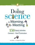 Doing Science in Morning Meeting 150 Quick Activities That Connect to Your Curriculum