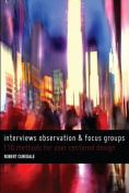Interviews Observation and Focus Groups
