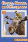Goose, Moose, and Mongoose