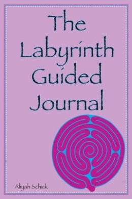 The Labyrinth Guided Journal: A Year in the Labyrinth: Walk Your Own Journey to Explore How Labyrinths Expand Relaxation, Respite, Healing, Spiritual Connection, Meditation, Prayer, Wisdom, Intuition, Purpose, Grounding, and Peace