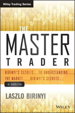 The Master Trader, +Website: Laszlo Birinyi's Trading Rules to Always Beat the Market (Wiley Trading)