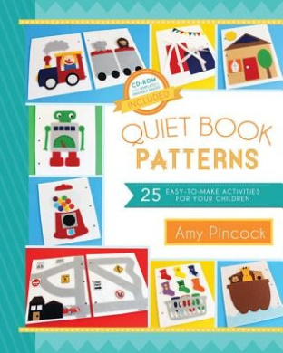 Quiet Book Patterns, Includes CD ROM: 25 Easy-To-Make Activities for Your Children (CD Included)