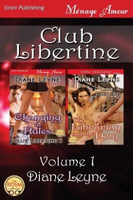 Club Libertine, Volume 1 [Changing the Rules: The Librarian and the Dom] (Siren Publishing Menage Amour)