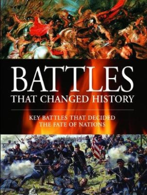 Battles That Changed History: Key Battles That Decided The Fate Of Nations