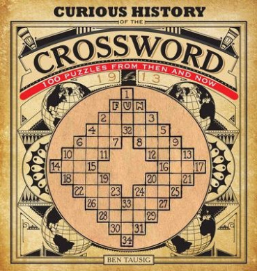 Curious History of the Crossword: 100 Puzzles from Then and Now