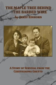 The Maple Tree Behind the Barbed Wire - A Story of Survival from the Czestochowa Ghetto